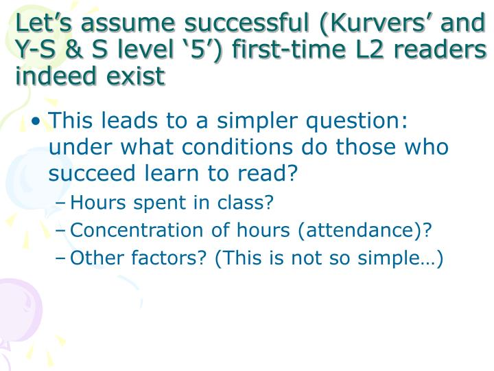 Let's assume successful (Kurvers' and Y-S & S level '5') first-time L2 readers indeed exist
