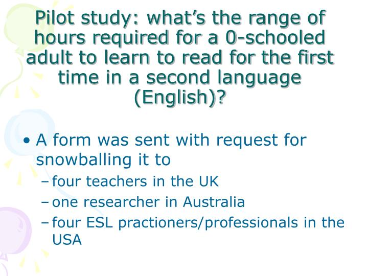 Pilot study: what's the range of hours required for a 0-schooled adult to learn to read for the first time in a second language (English)?