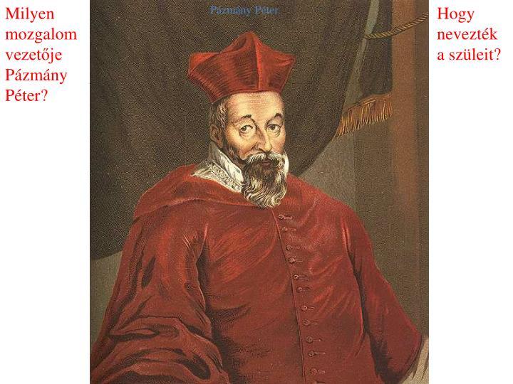 Milyen mozgalom vezetője Pázmány Péter?