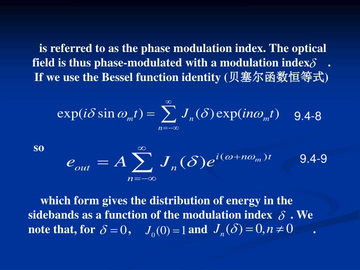 is referred to as the phase modulation index. The optical field is thus phase-modulated with a modulation index      . If we use the Bessel function identity (