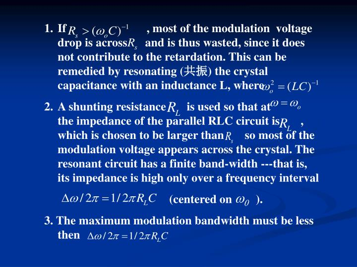 If                           , most of the modulation  voltage drop is across      and is thus wasted, since it does not contribute to the retardation. This can be remedied by resonating (