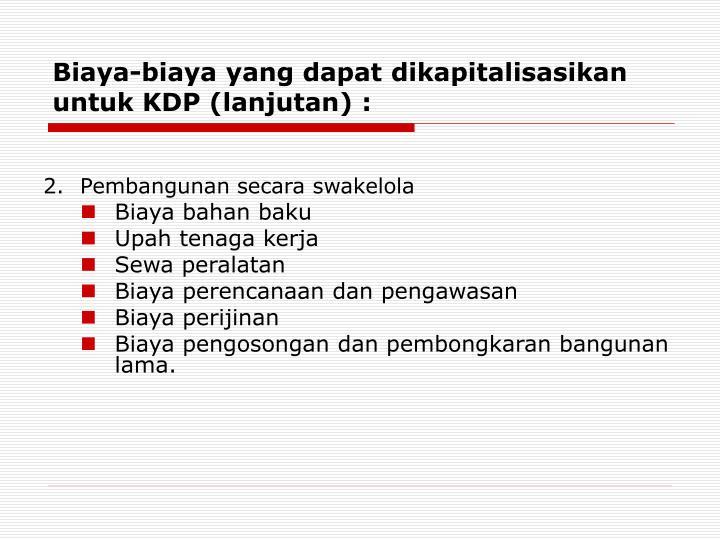 Biaya-biaya yang dapat dikapitalisasikan untuk KDP (lanjutan) :