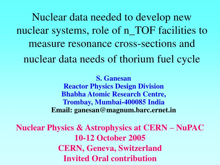 Nuclear data needed to develop new nuclear systems, role of n_TOF facilities to measure resonance cross-sections and nuclear data needs of thorium fuel cycle