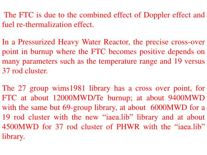 The FTC is due to the combined effect of Doppler effect and fuel re-thermalization effect.