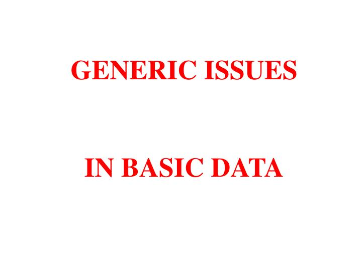 GENERIC ISSUES