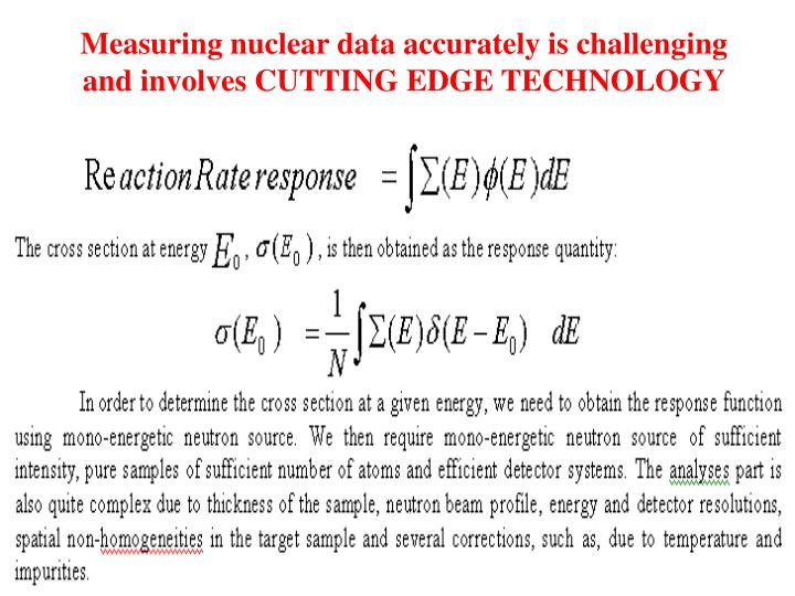 Measuring nuclear data accurately is challenging and involves CUTTING EDGE TECHNOLOGY