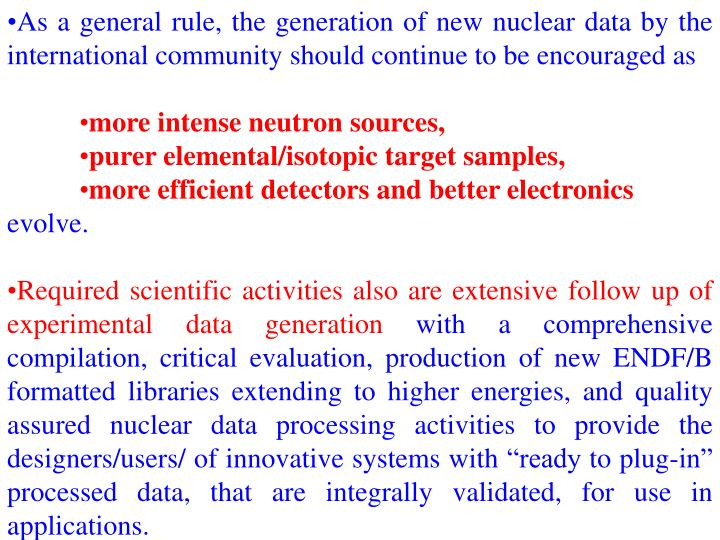 As a general rule, the generation of new nuclear data by the international community should continue to be encouraged as