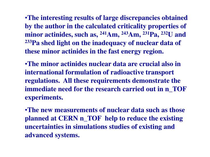 The interesting results of large discrepancies obtained by the author in the calculated criticality properties of minor actinides, such as,