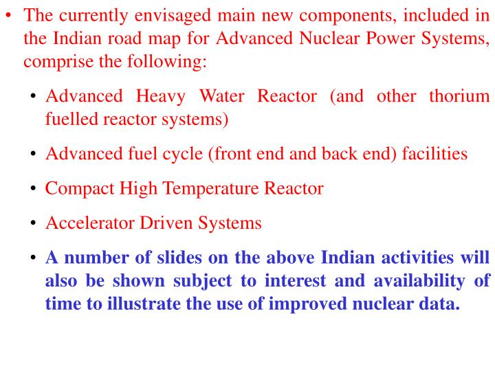 The currently envisaged main new components, included in the Indian road map for Advanced Nuclear Power Systems, comprise the following: