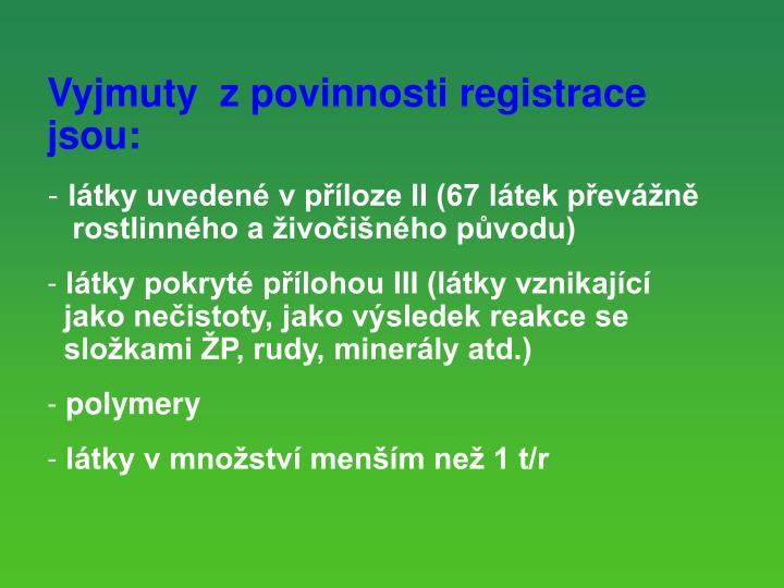 Vyjmuty  z povinnosti registrace jsou: