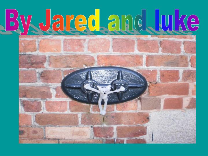 By Jared and luke