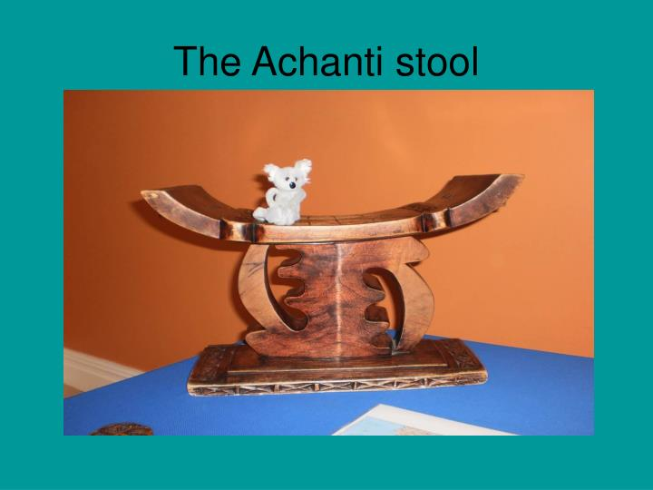 The Achanti stool