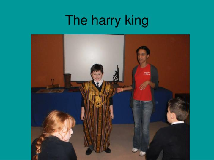 The harry king