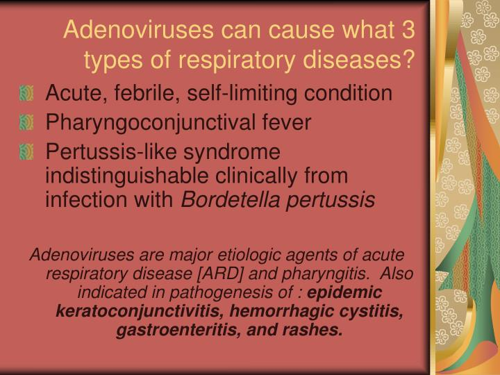 Adenoviruses can cause what 3 types of respiratory diseases?