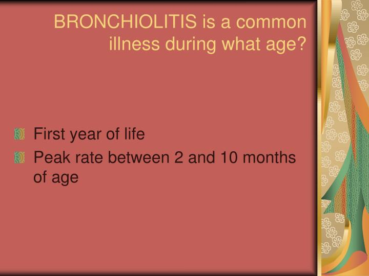BRONCHIOLITIS is a common illness during what age?