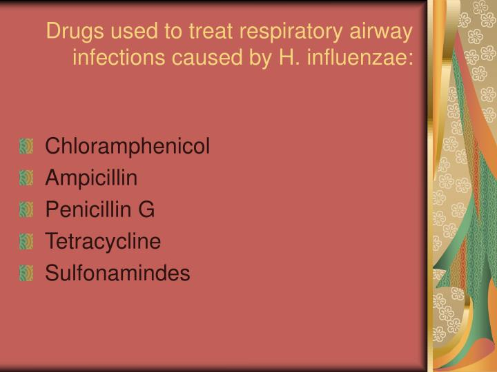 Drugs used to treat respiratory airway infections caused by H. influenzae: