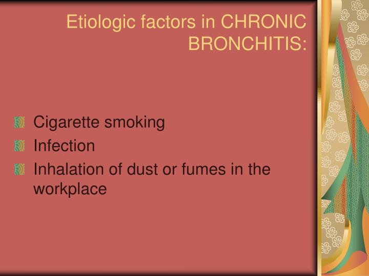 Etiologic factors in CHRONIC BRONCHITIS:
