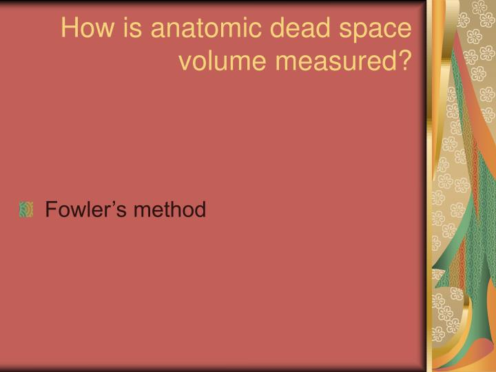 How is anatomic dead space volume measured?