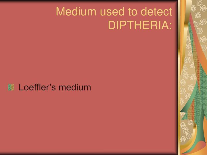 Medium used to detect DIPTHERIA: