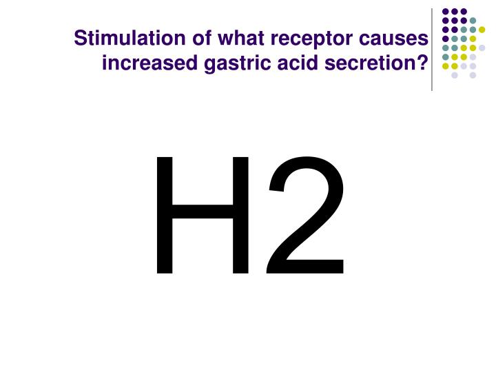 Stimulation of what receptor causes increased gastric acid secretion?