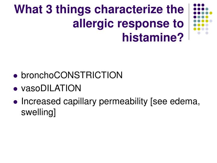 What 3 things characterize the allergic response to histamine?