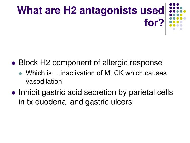 What are H2 antagonists used for?