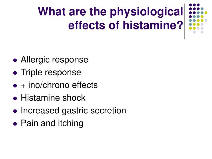 What are the physiological effects of histamine?