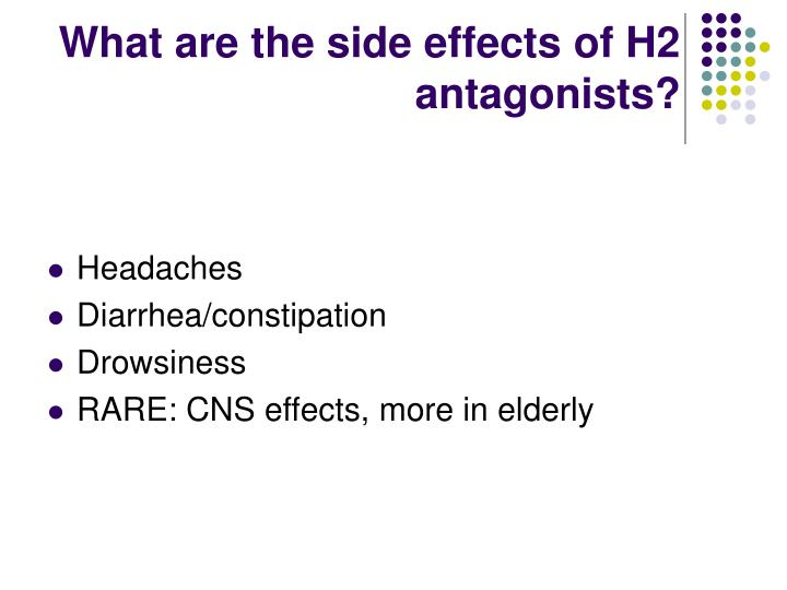 What are the side effects of H2 antagonists?