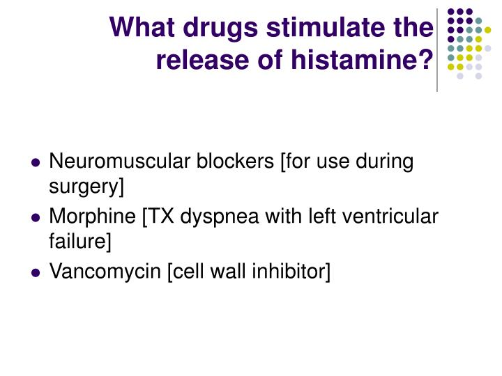 What drugs stimulate the release of histamine?