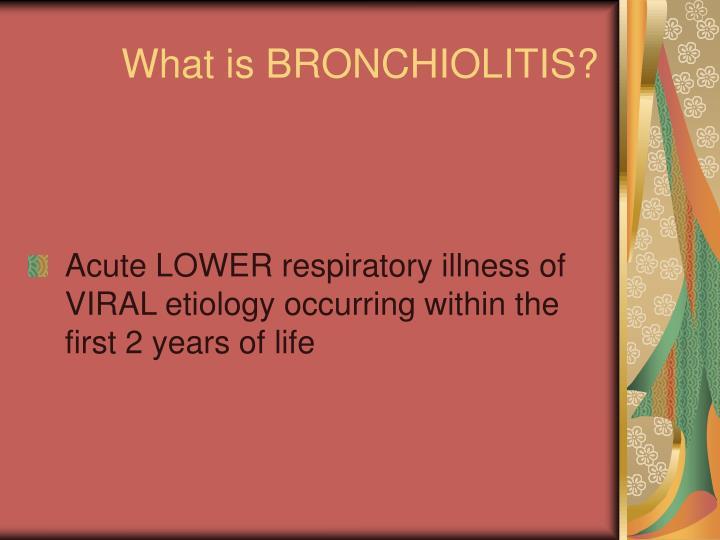 What is BRONCHIOLITIS?