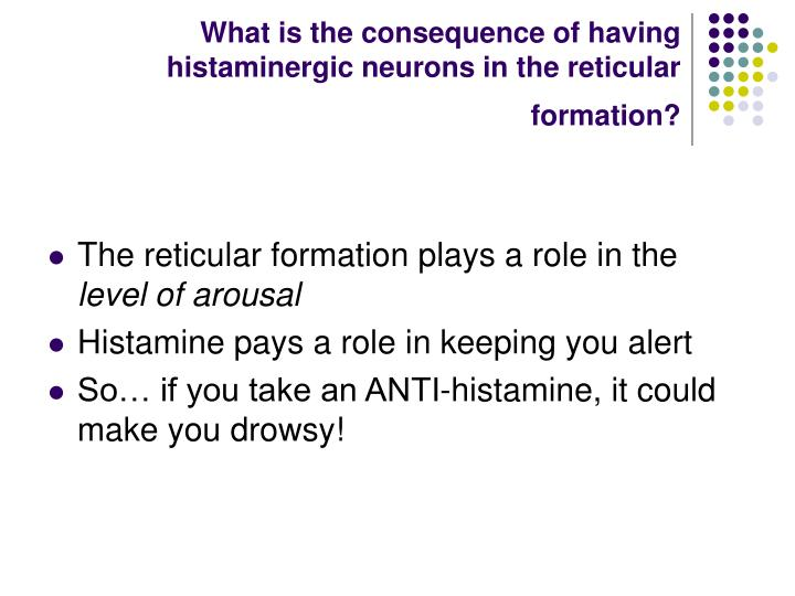 What is the consequence of having histaminergic neurons in the reticular formation?