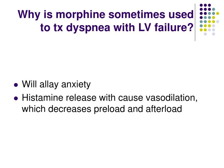 Why is morphine sometimes used to tx dyspnea with LV failure?