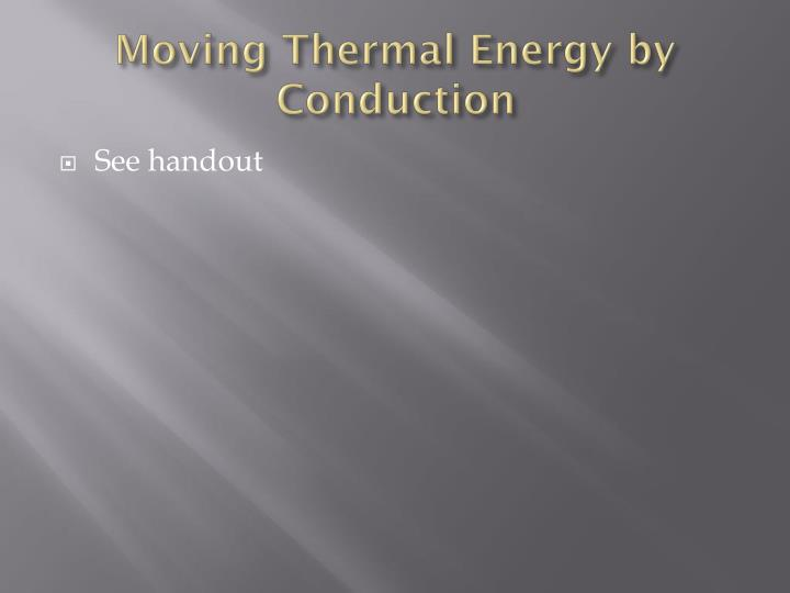 Moving Thermal Energy by Conduction