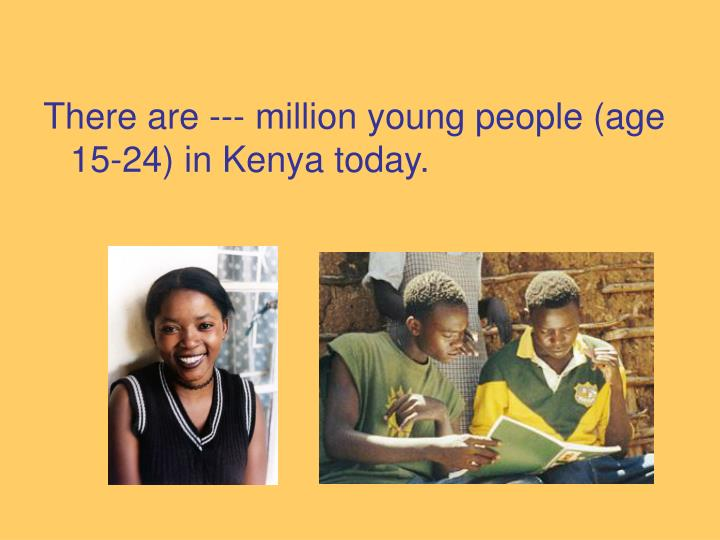There are --- million young people (age 15-24) in Kenya today.