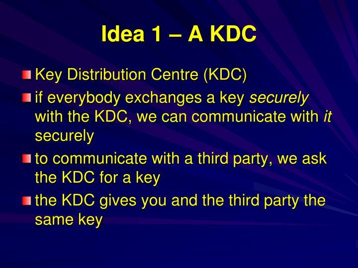 Idea 1 – A KDC