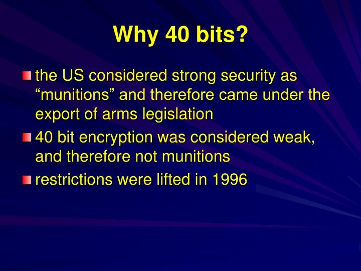 Why 40 bits?