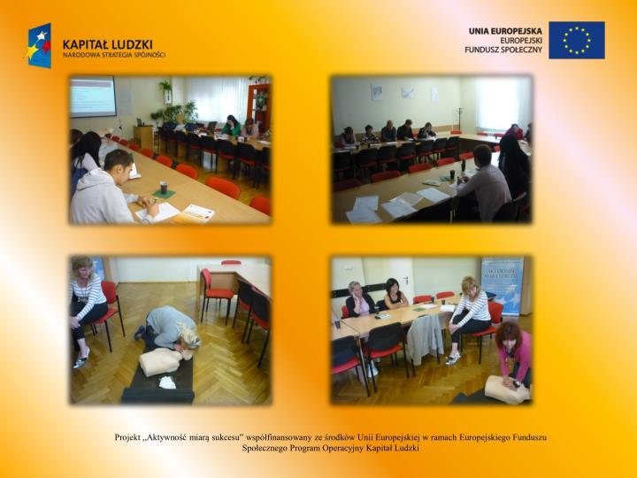 """Projekt ,,Aktywność miarą sukcesu"""" współfinansowany ze środków Unii Europejskiej w ramach Europejskiego Funduszu Społecznego Program Operacyjny Kapitał Ludzki"""