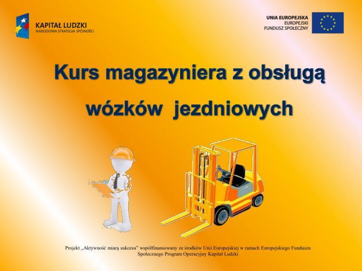 Kurs magazyniera z obsługą wózków  jezdniowych
