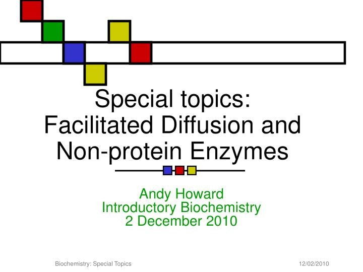 Special topics facilitated diffusion and non protein enzymes