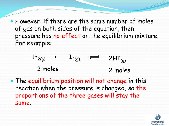 However, if there are the same number of moles of gas on both sides of the equation, then pressure has