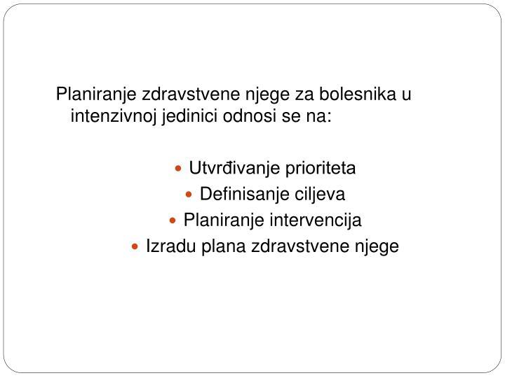 Planiranje zdravstvene njege za bolesnika u intenzivnoj jedinici odnosi se na: