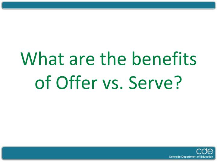 What are the benefits of Offer vs. Serve?