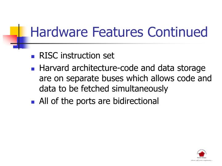 Hardware Features Continued