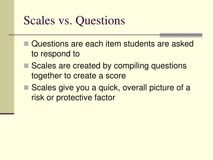 Scales vs. Questions