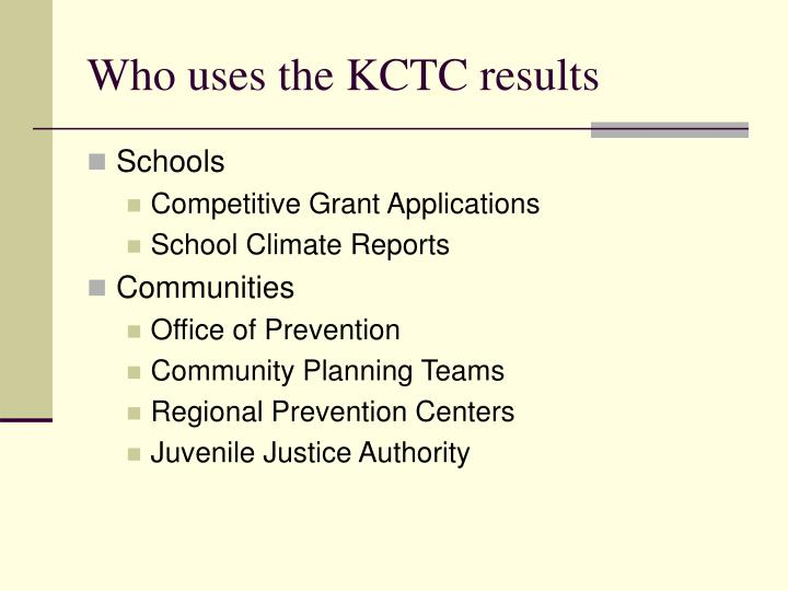 Who uses the KCTC results