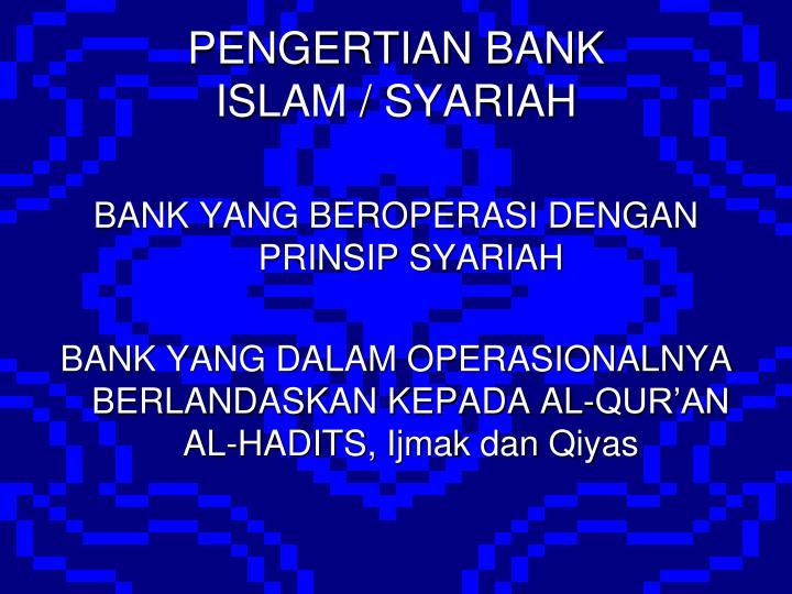 PENGERTIAN BANK              ISLAM / SYARIAH