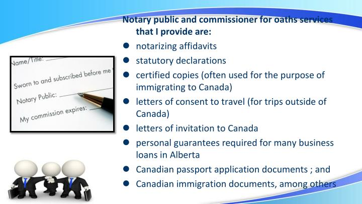 Notary public and commissioner for oaths services that I provide are: