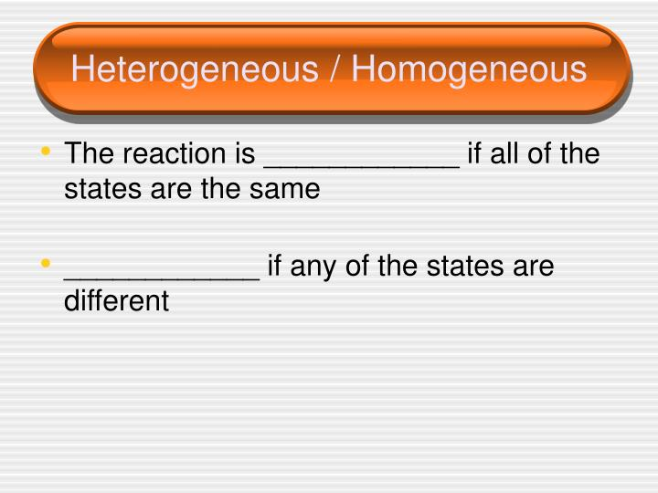 Heterogeneous / Homogeneous