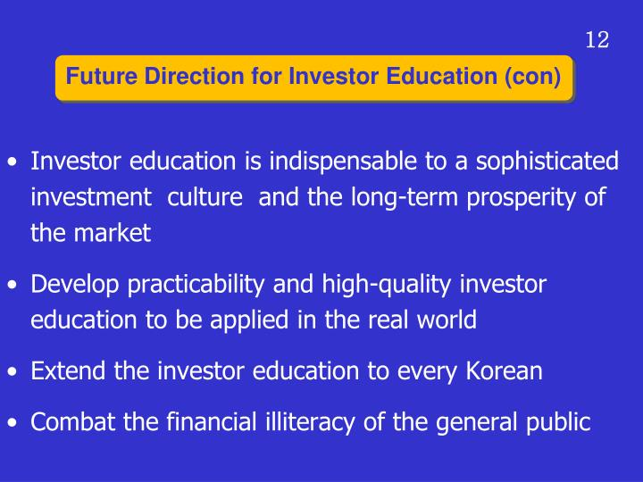 Investor education is indispensable to a sophisticated investment  culture  and the long-term prosperity of the market