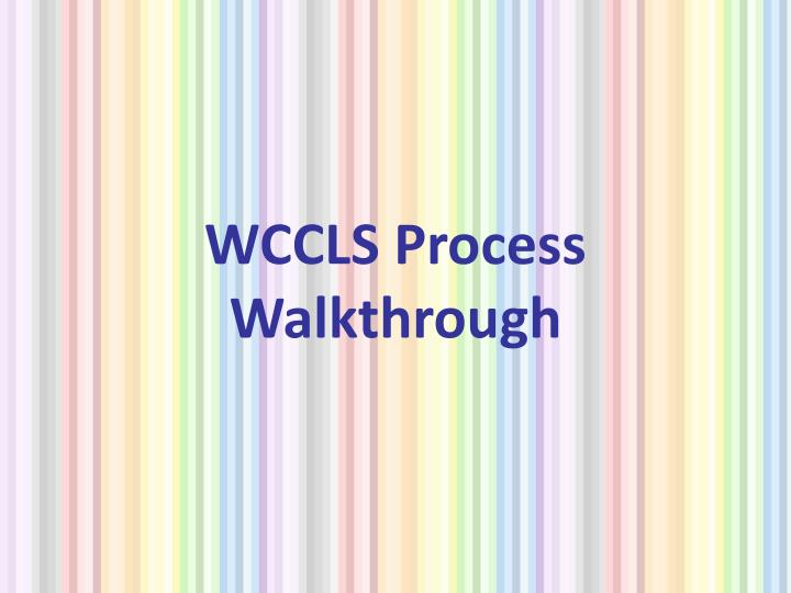 WCCLS Process Walkthrough